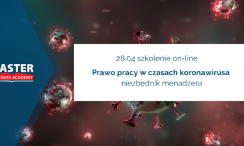 28.04.  PRAWO PRACY WCZASACH KORONAWIRUSA – NIEZBĘDNIK MENADŻERA (szkolenie on-line)