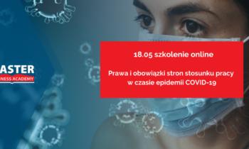 18.05. PRAWA IOBOWIĄZKI STRON STOSUNKU PRACY WCZASIE EPIDEMII COVID-19/ szkolenie on-line